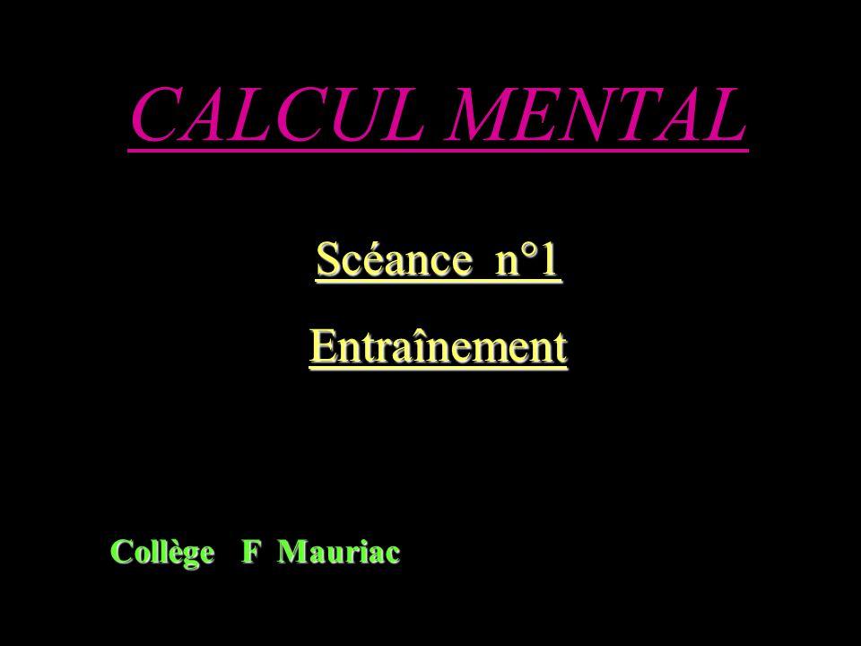 CALCUL MENTAL Scéance n°1 Entraînement Collège F Mauriac
