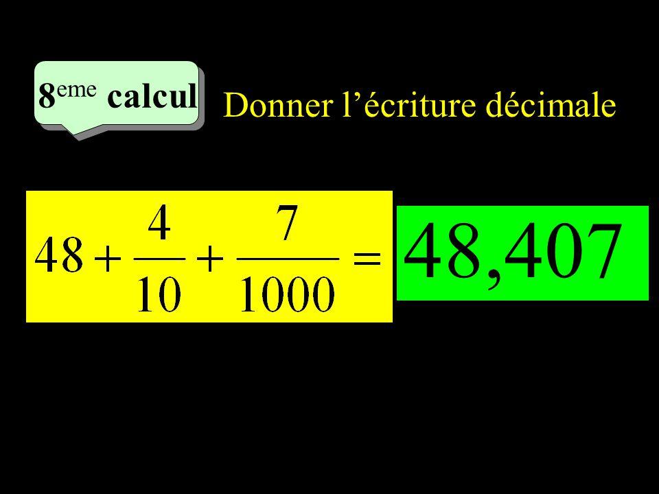 8eme calcul 4eme calcul Donner l'écriture décimale 48,407