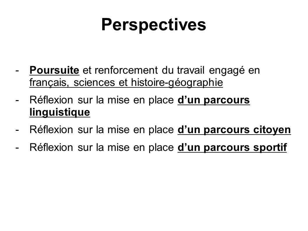 Perspectives Poursuite et renforcement du travail engagé en français, sciences et histoire-géographie.