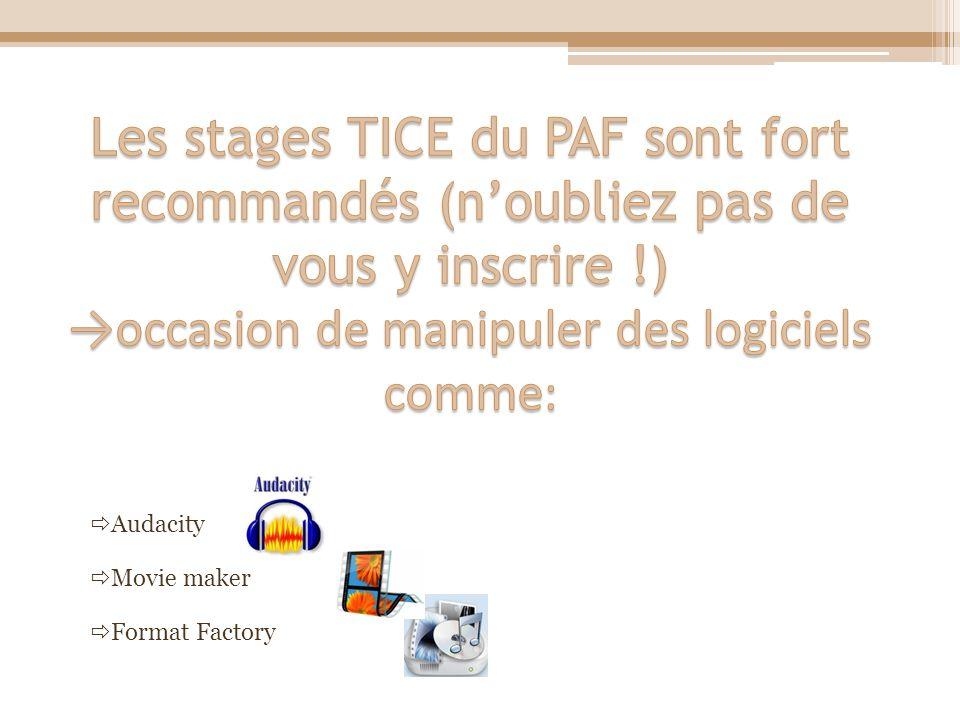 Les stages TICE du PAF sont fort recommandés (n'oubliez pas de vous y inscrire !) →occasion de manipuler des logiciels comme: