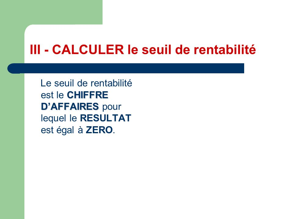 III - CALCULER le seuil de rentabilité