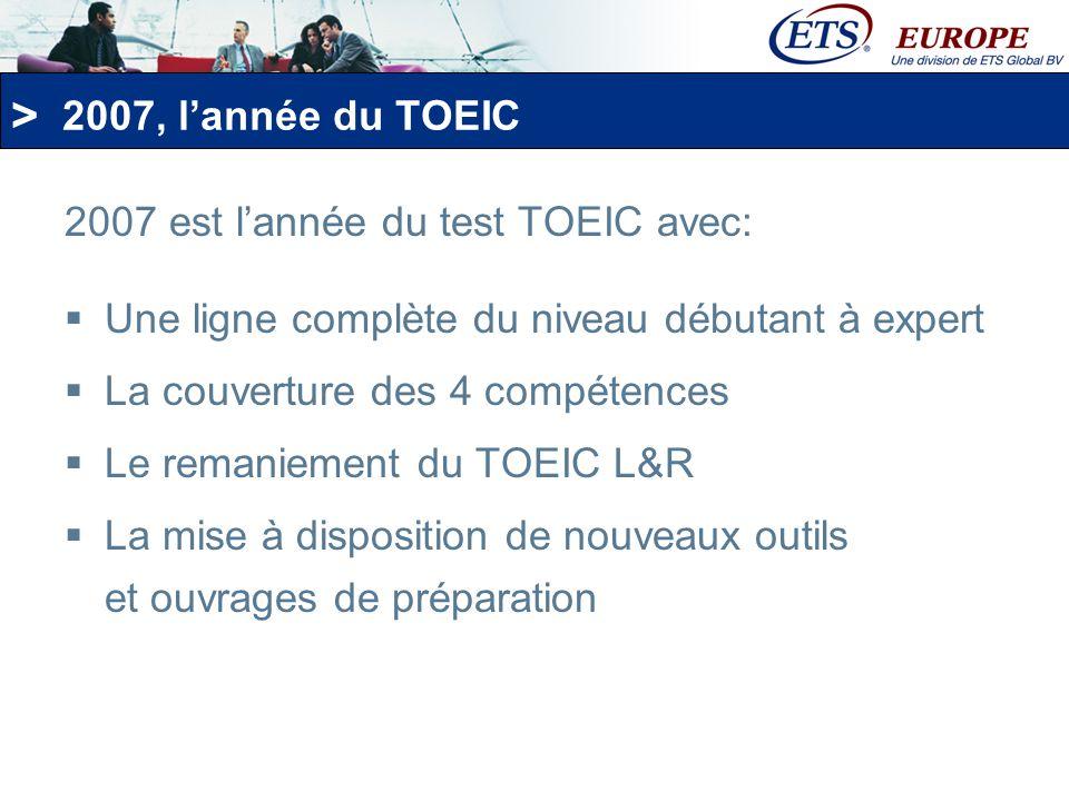 2007, l'année du TOEIC 2007 est l'année du test TOEIC avec: Une ligne complète du niveau débutant à expert.