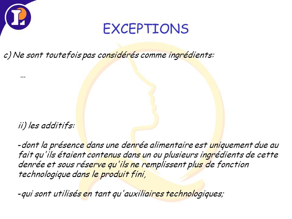 EXCEPTIONS c) Ne sont toutefois pas considérés comme ingrédients: …