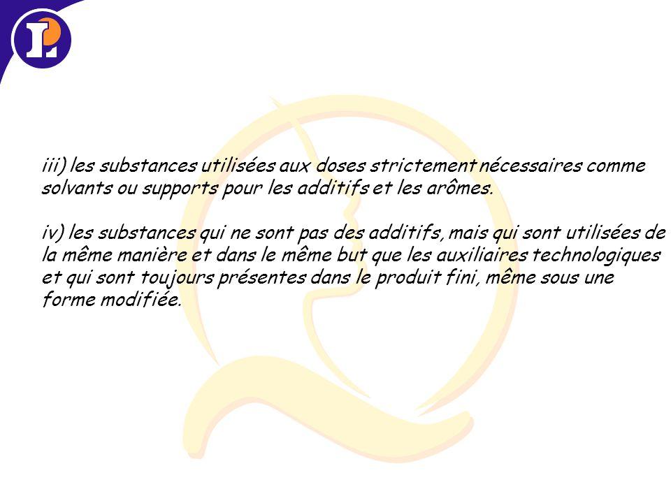 iii) les substances utilisées aux doses strictement nécessaires comme solvants ou supports pour les additifs et les arômes.
