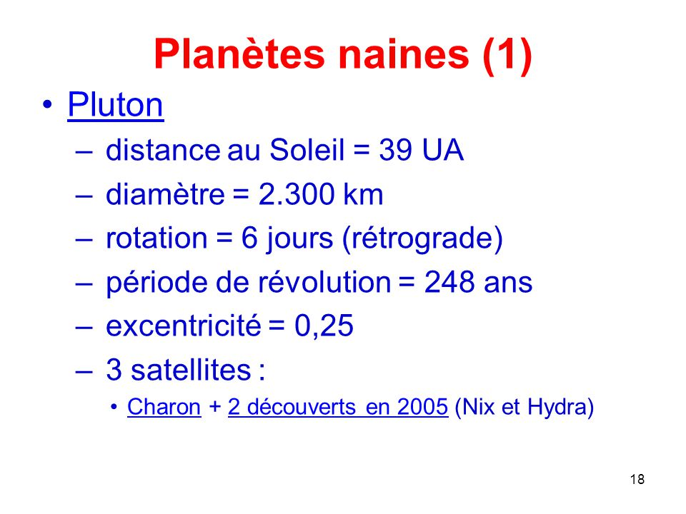 Planètes naines (1) Pluton distance au Soleil = 39 UA
