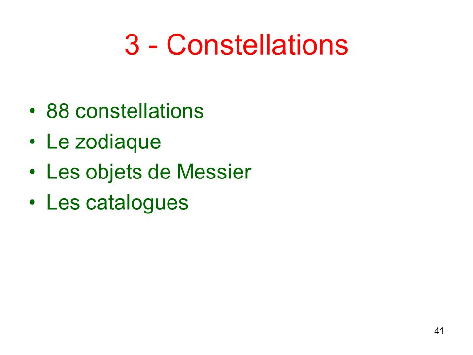 3 - Constellations 88 constellations Le zodiaque Les objets de Messier