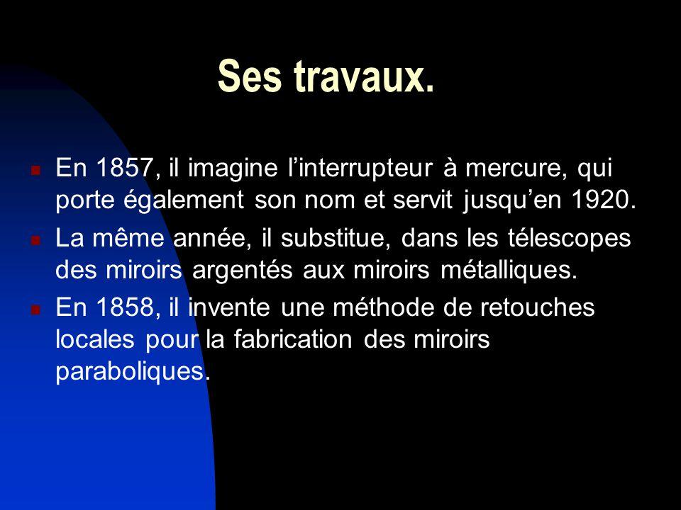 Ses travaux. En 1857, il imagine l'interrupteur à mercure, qui porte également son nom et servit jusqu'en 1920.