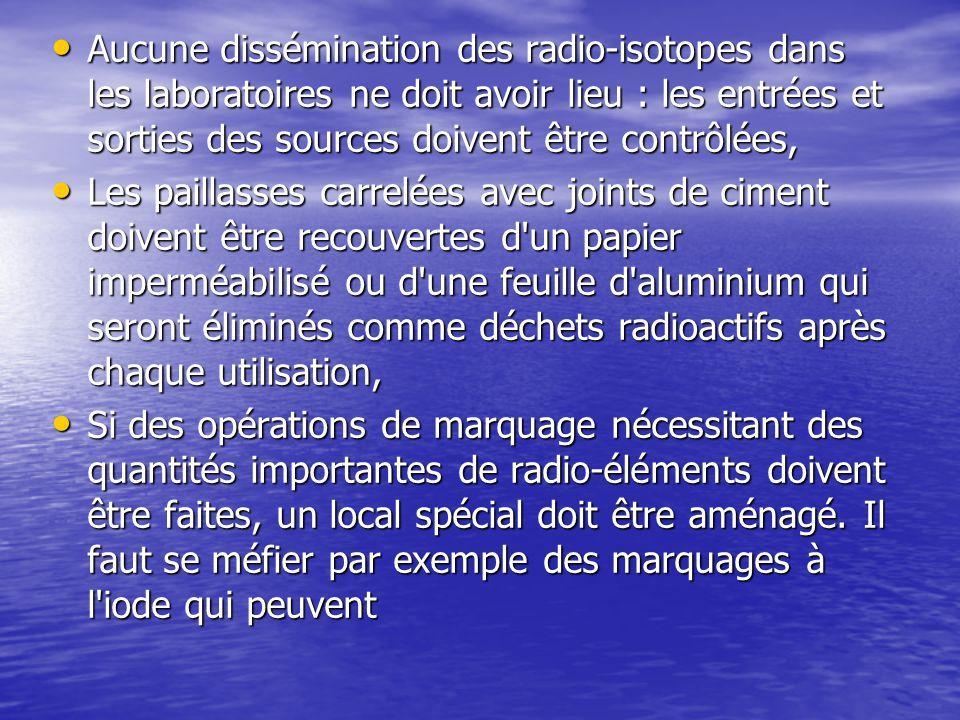 Aucune dissémination des radio-isotopes dans les laboratoires ne doit avoir lieu : les entrées et sorties des sources doivent être contrôlées,