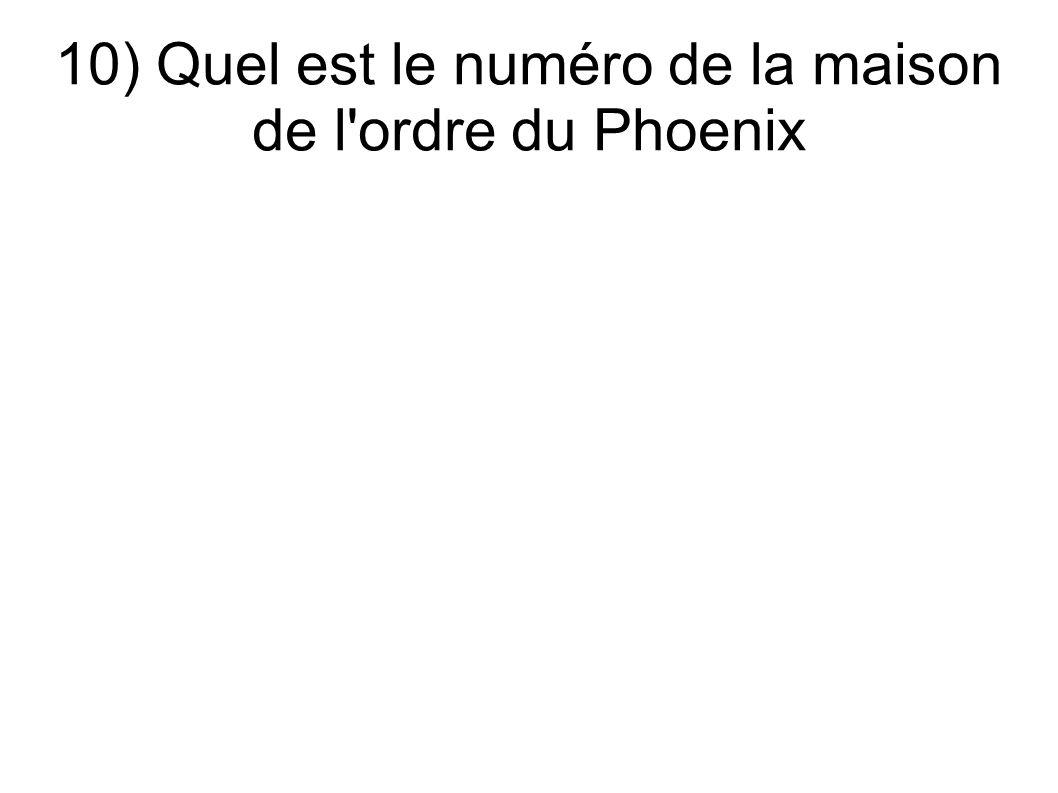 10) Quel est le numéro de la maison de l ordre du Phoenix