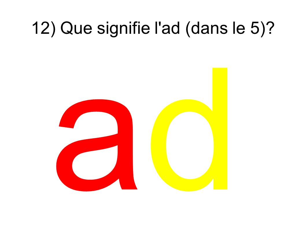 12) Que signifie l ad (dans le 5)