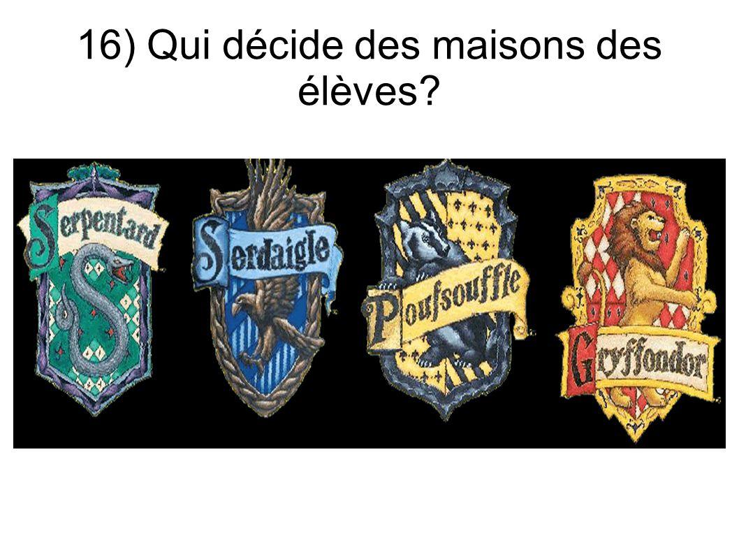 16) Qui décide des maisons des élèves