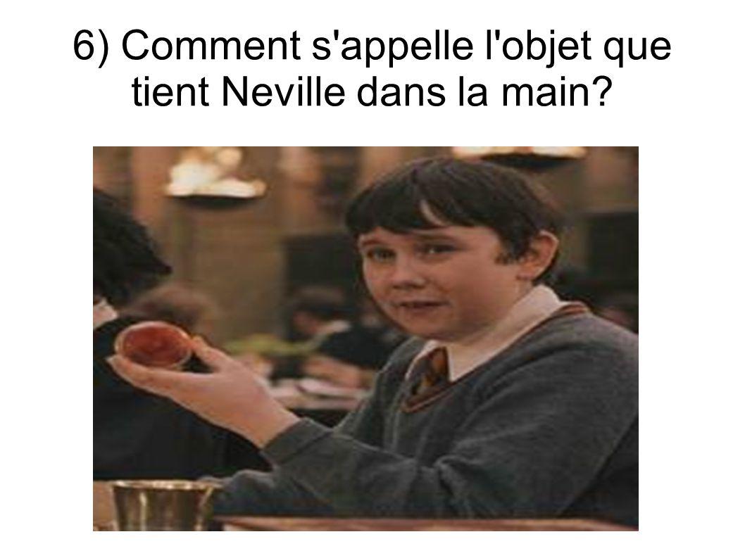 6) Comment s appelle l objet que tient Neville dans la main