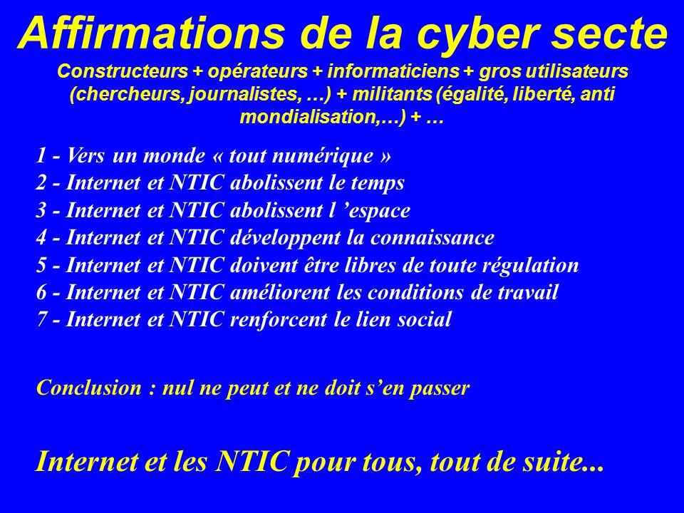 Affirmations de la cyber secte Constructeurs + opérateurs + informaticiens + gros utilisateurs (chercheurs, journalistes, …) + militants (égalité, liberté, anti mondialisation,…) + …