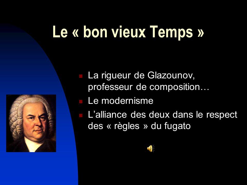 Le « bon vieux Temps » La rigueur de Glazounov, professeur de composition… Le modernisme.