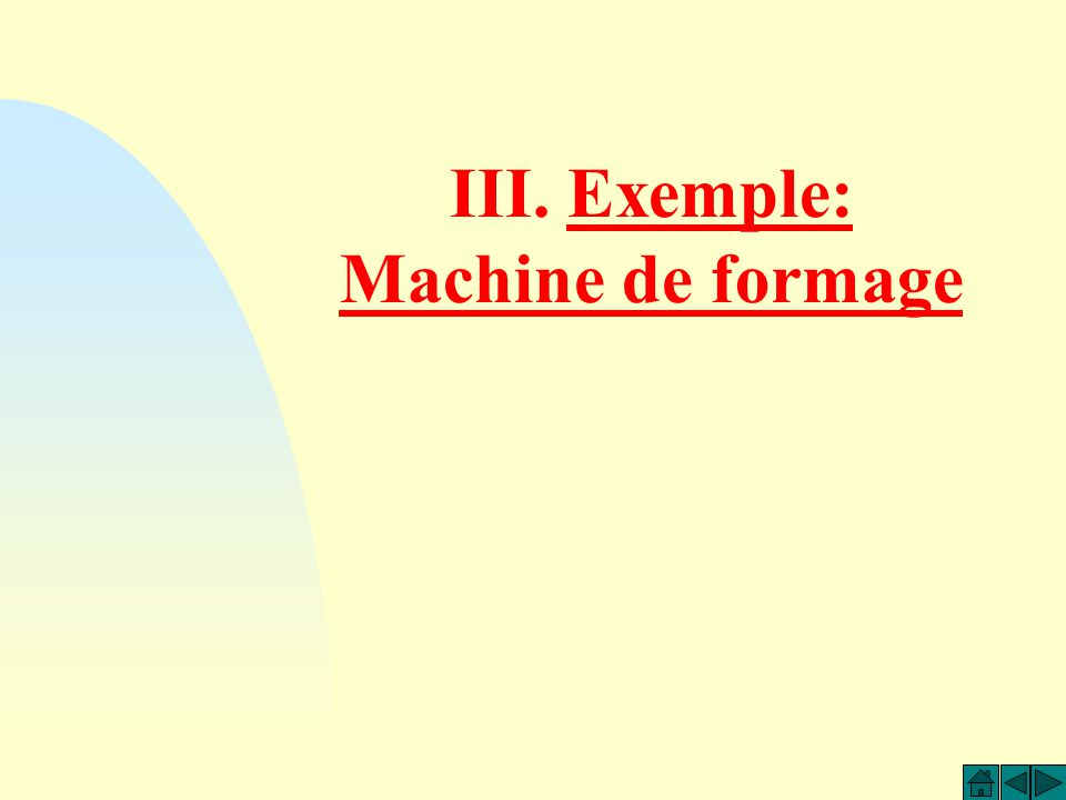 III. Exemple: Machine de formage