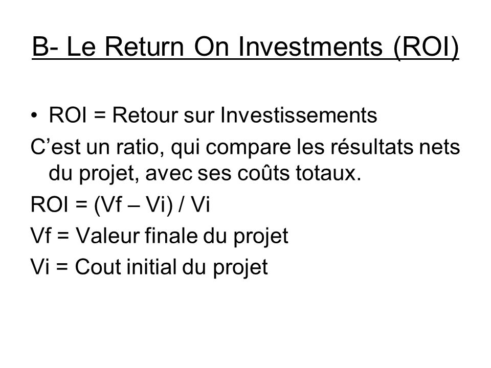 B- Le Return On Investments (ROI)