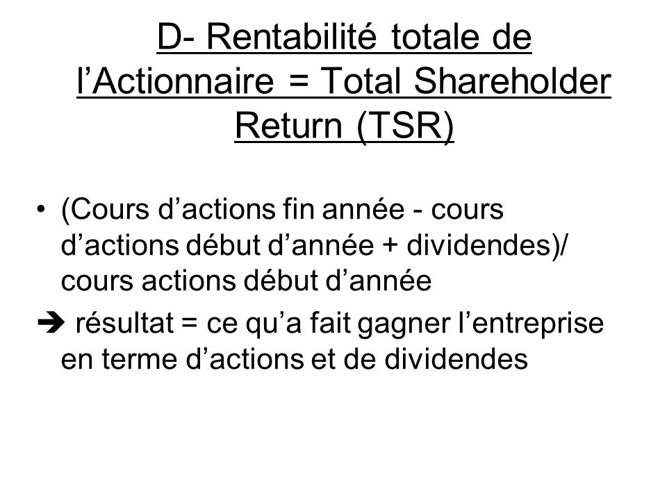 D- Rentabilité totale de l'Actionnaire = Total Shareholder Return (TSR)