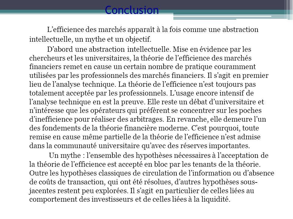 Conclusion L'efficience des marchés apparaît à la fois comme une abstraction intellectuelle, un mythe et un objectif.
