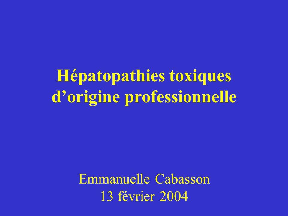 Hépatopathies toxiques d'origine professionnelle Emmanuelle Cabasson 13 février 2004