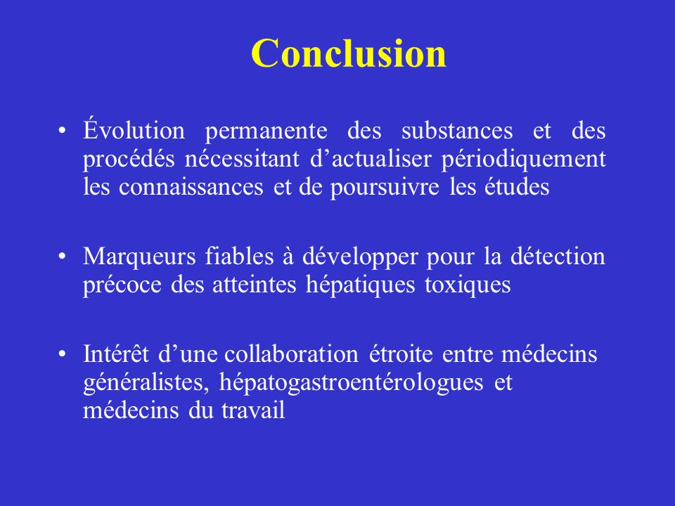Conclusion Évolution permanente des substances et des procédés nécessitant d'actualiser périodiquement les connaissances et de poursuivre les études.