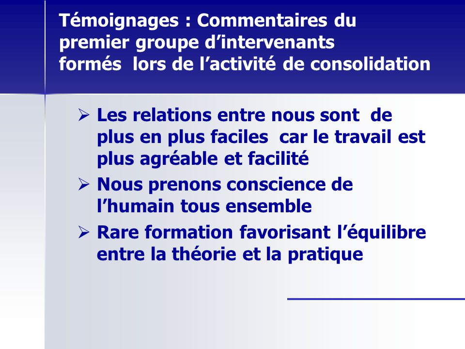 Témoignages : Commentaires du premier groupe d'intervenants formés lors de l'activité de consolidation