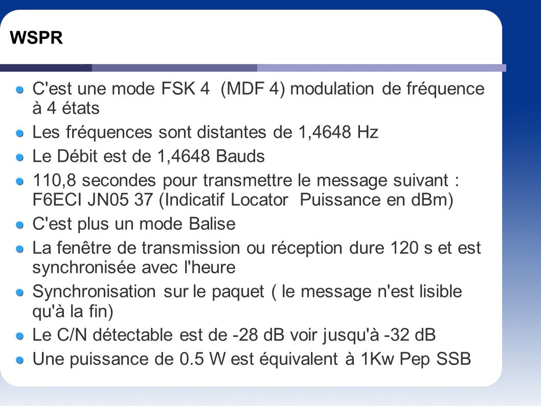 WSPR C est une mode FSK 4 (MDF 4) modulation de fréquence à 4 états. Les fréquences sont distantes de 1,4648 Hz.