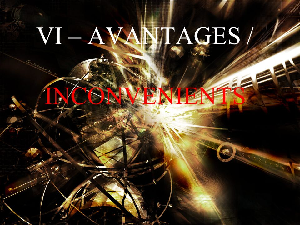 VI – AVANTAGES / INCONVENIENTS