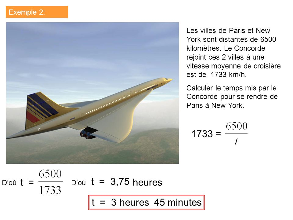 1733 = V = t = t = 3,75 heures t = 3 heures 45 minutes Exemple 2: