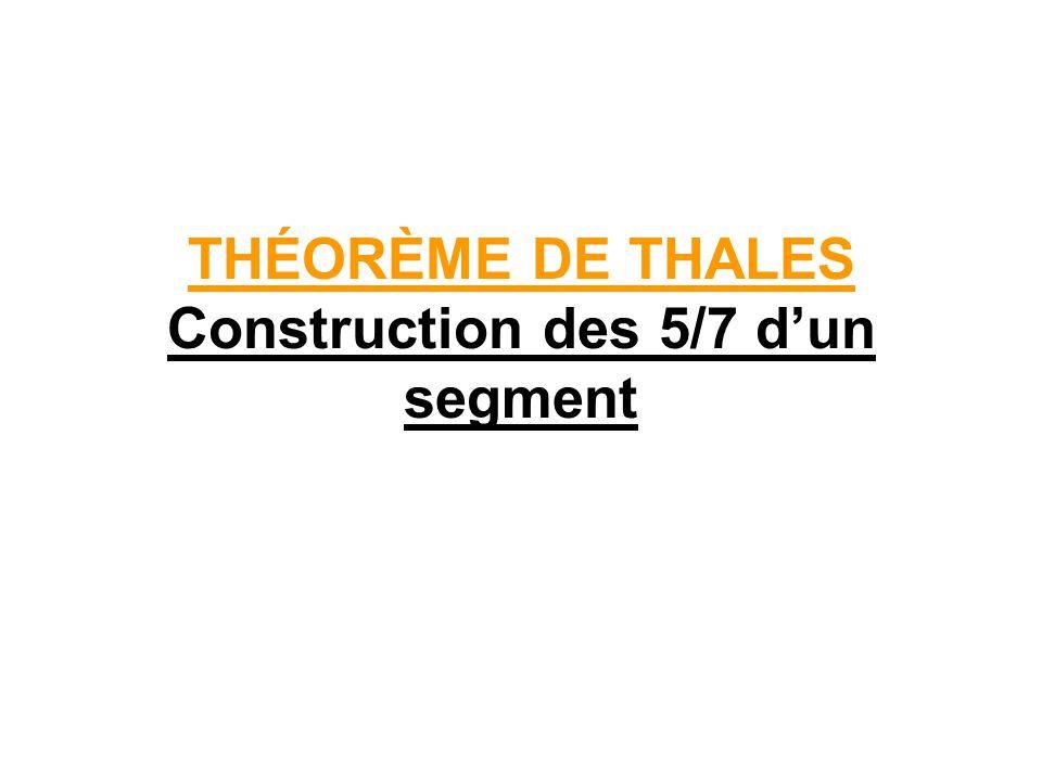 THÉORÈME DE THALES Construction des 5/7 d'un segment