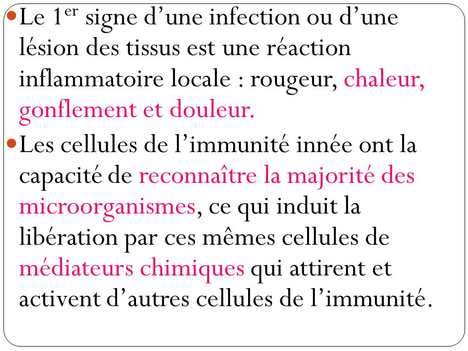 Le 1er signe d'une infection ou d'une lésion des tissus est une réaction inflammatoire locale : rougeur, chaleur, gonflement et douleur.