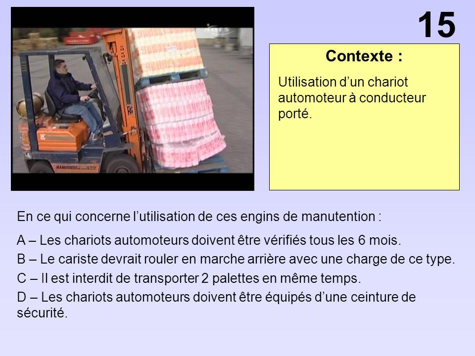 15 Contexte : Utilisation d'un chariot automoteur à conducteur porté.