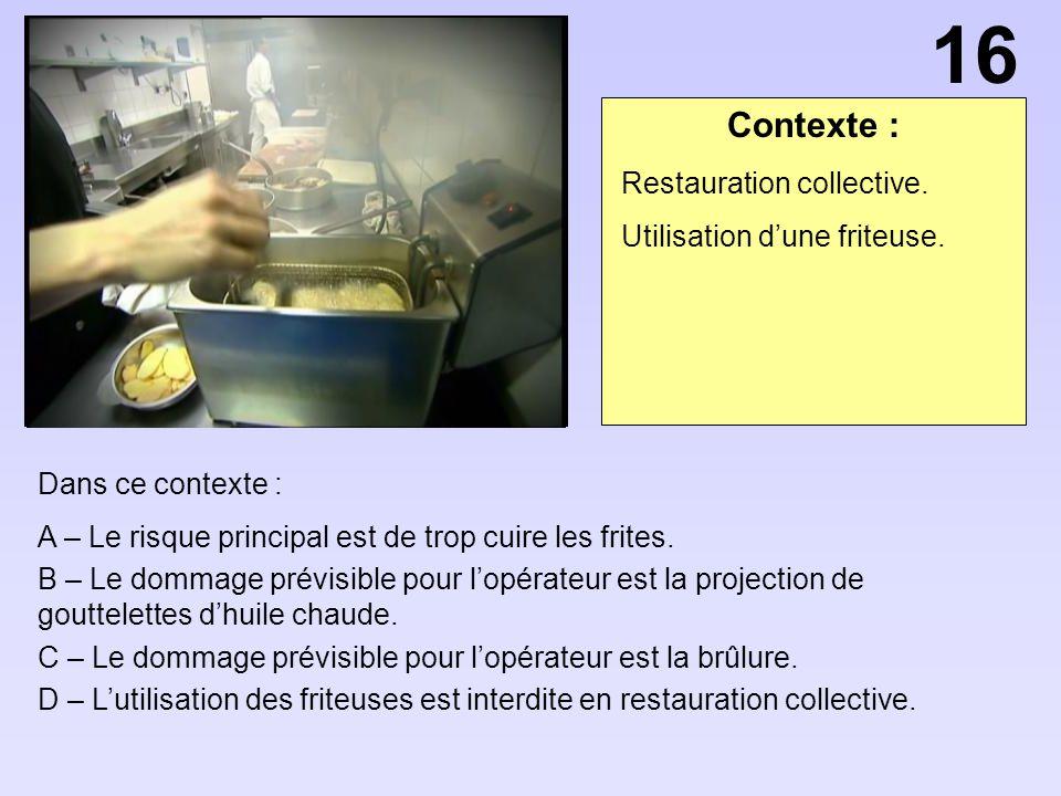 16 Contexte : Restauration collective. Utilisation d'une friteuse.