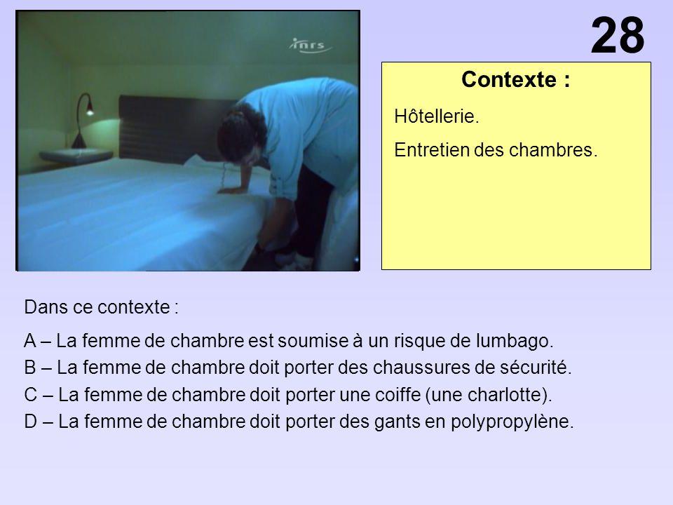 28 Contexte : Hôtellerie. Entretien des chambres. Dans ce contexte :