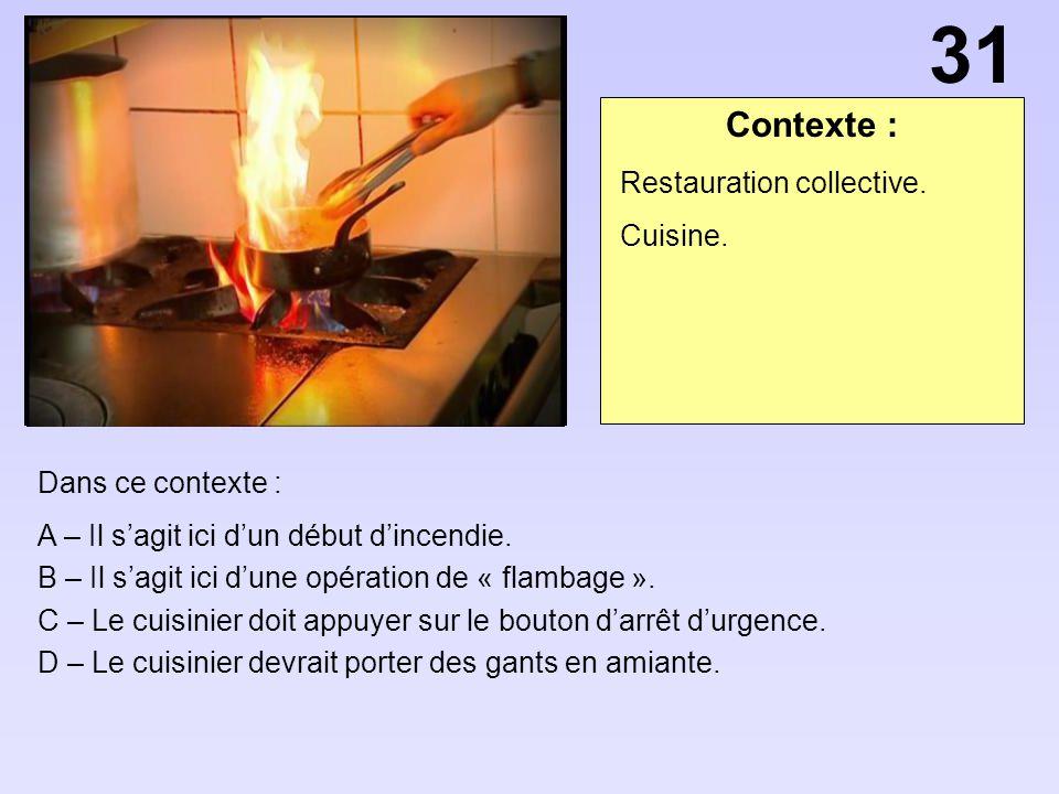 31 Contexte : Restauration collective. Cuisine. Dans ce contexte :