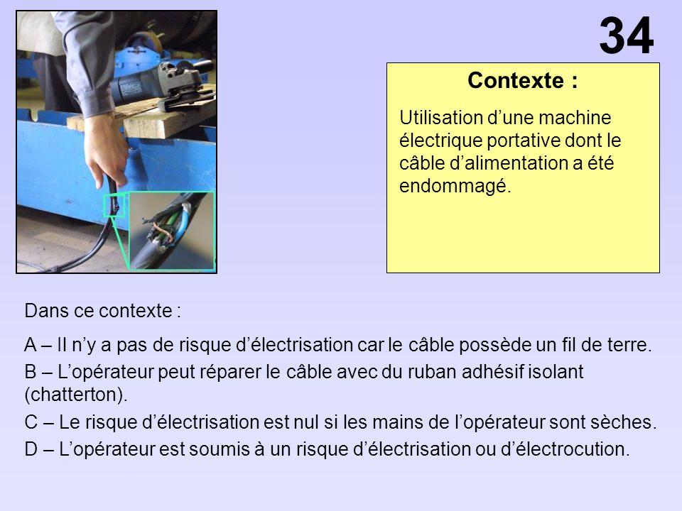 34 Contexte : Utilisation d'une machine électrique portative dont le câble d'alimentation a été endommagé.