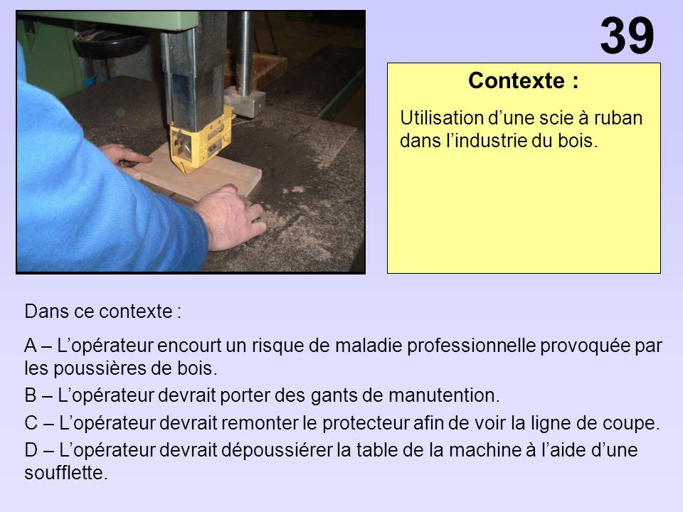39 Contexte : Utilisation d'une scie à ruban dans l'industrie du bois.