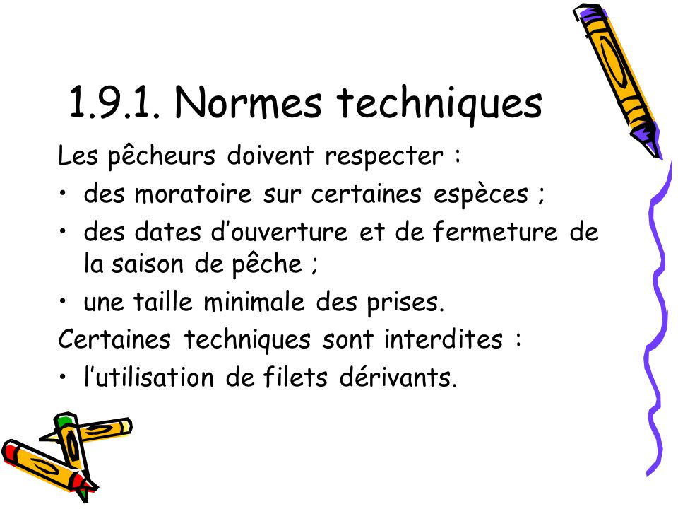1.9.1. Normes techniques Les pêcheurs doivent respecter :