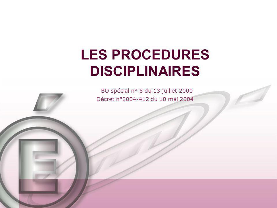 LES PROCEDURES DISCIPLINAIRES BO spécial n° 8 du 13 juillet 2000 Décret n°2004-412 du 10 mai 2004