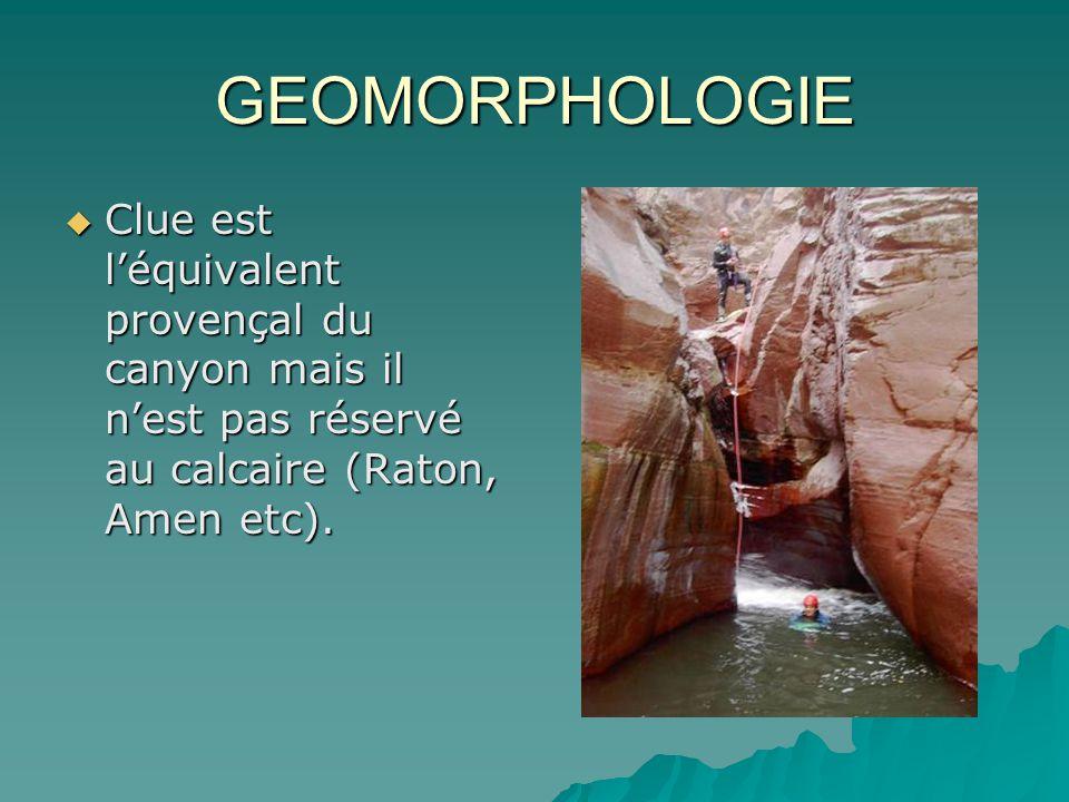 GEOMORPHOLOGIE Clue est l'équivalent provençal du canyon mais il n'est pas réservé au calcaire (Raton, Amen etc).