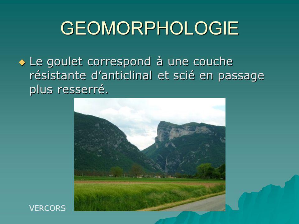 GEOMORPHOLOGIE Le goulet correspond à une couche résistante d'anticlinal et scié en passage plus resserré.