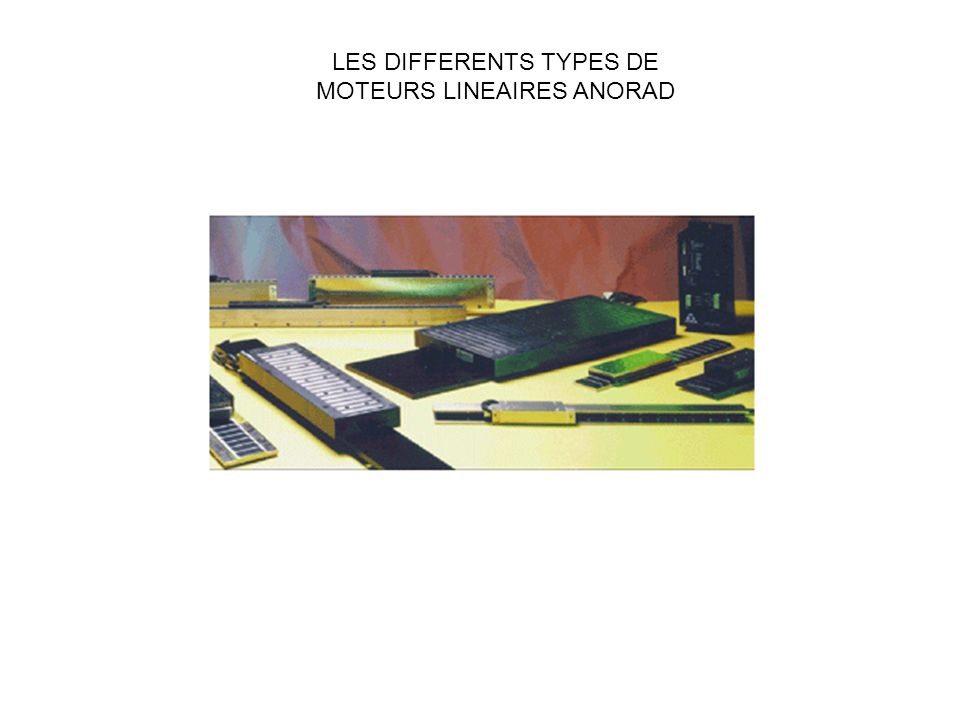 LES DIFFERENTS TYPES DE MOTEURS LINEAIRES ANORAD