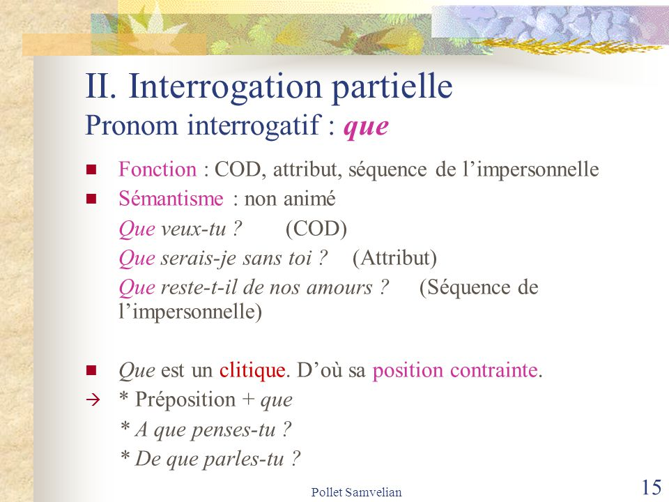 II. Interrogation partielle Pronom interrogatif : que