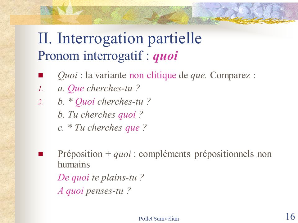 II. Interrogation partielle Pronom interrogatif : quoi