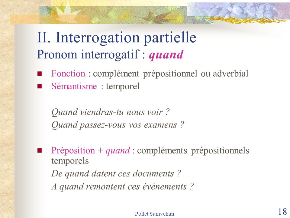 II. Interrogation partielle Pronom interrogatif : quand