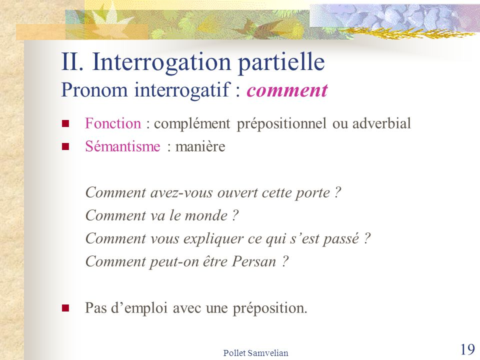 II. Interrogation partielle Pronom interrogatif : comment