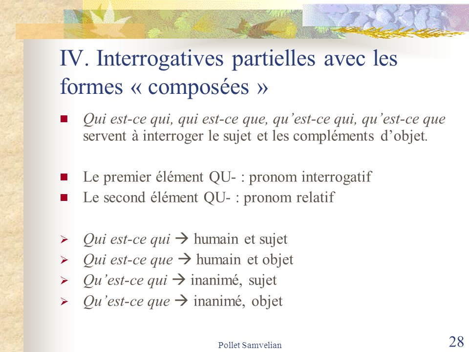 IV. Interrogatives partielles avec les formes « composées »