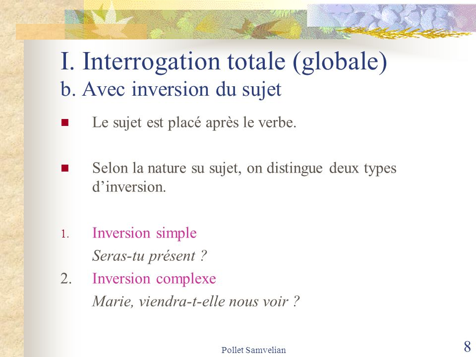 I. Interrogation totale (globale) b. Avec inversion du sujet