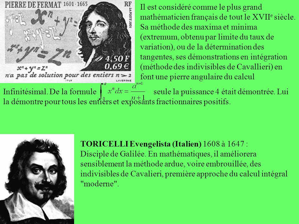 Il est considéré comme le plus grand mathématicien français de tout le XVIIe siècle. Sa méthode des maxima et minima (extremum, obtenu par limite du taux de variation), ou de la détermination des tangentes, ses démonstrations en intégration (méthode des indivisibles de Cavallieri) en font une pierre angulaire du calcul
