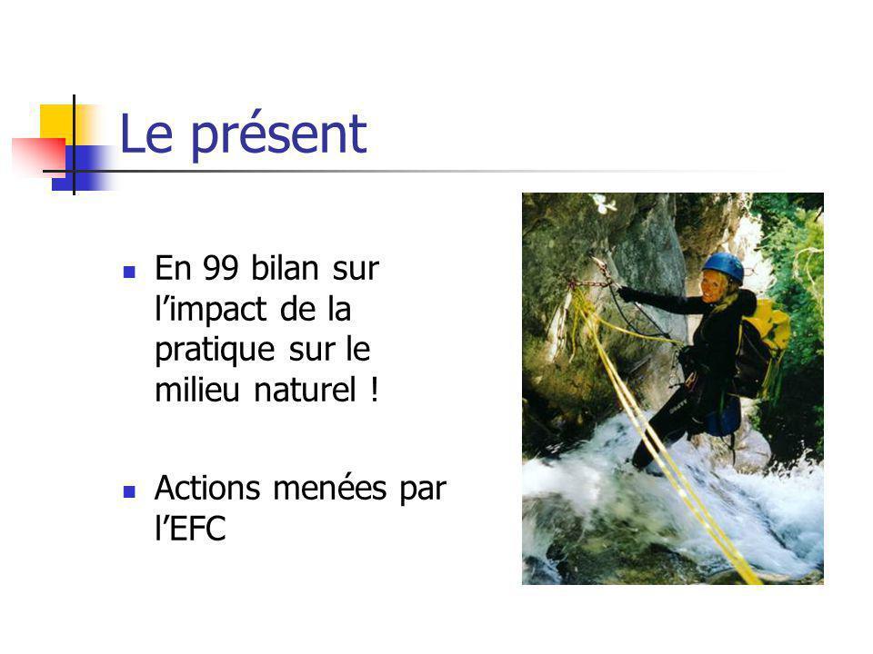 Le présent En 99 bilan sur l'impact de la pratique sur le milieu naturel ! Actions menées par l'EFC