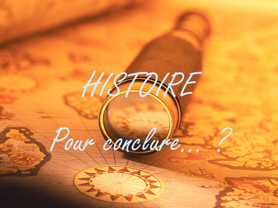 HISTOIRE Pour conclure…